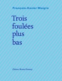 François-Xavier Maigre - Trois foulées plus bas.