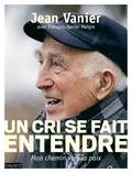 François-Xavier Maigre et Jean Vanier - Un cri se fait entendre.