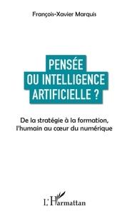 François-Xavier Marquis - Pensée ou intelligence artificielle ? - De la stratégie à la formation, l'humain au coeur du numérique.