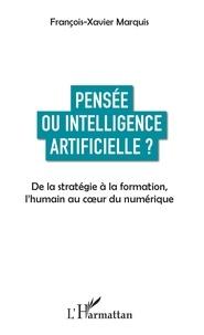 Pensée ou intelligence artificielle ?- De la stratégie à la formation, l'humain au coeur du numérique - François-Xavier Marquis |