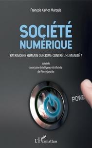 François-Xavier Marquis et Pierre Jourdin - Société numérique. Patrimoine humain ou crime contre l'humanité ? - Suivi de Incertaine Intelligence Artificielle.