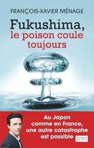 Francois-Xavier Ménage - Fukushima - Le poison coule toujours.