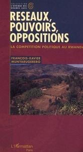 François-Xavier Munyarugerero - Réseaux, pouvoirs, opposition. - La compétition politique au Rwanda.