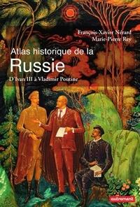 François-Xavier Nérard et Marie-Pierre Rey - Atlas historique de la Russie - D'Ivan III à Vladimir Poutine.
