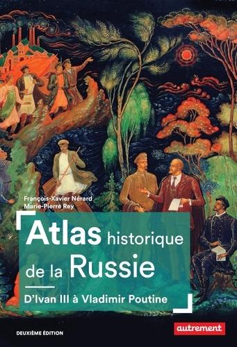 Atlas historique de la Russie. D'Ivan III à Vladimir Poutine 2e édition