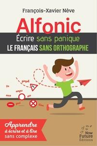Téléchargez le livre électronique à partir de Google Book en ligne Alfonic  - Ecrire sans panique le français sans orthographe PDB