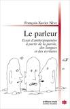 François-Xavier Nève - Le parleur - essai d'anthropogenese a partir de la parole, des langues et des ecritures..