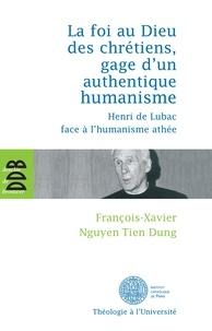 François-Xavier Nguyen Tien Dung - La foi au Dieu des chrétiens, gage d'un authentique humanisme - Henri de Lubac face à l'humanisme athée.