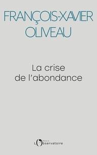 François-Xavier Oliveau - La crise de l'abondance.