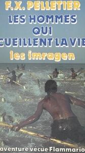 François-Xavier Pelletier - Les hommes qui cueillent la vie : les Imragen.