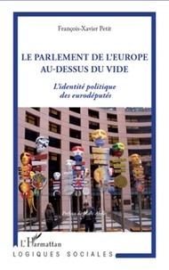 François-Xavier Petit - Le parlement de l'Europe au dessus du vide - L'identité politique des eurodéputés.