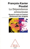 François-Xavier Poudat - La dépendance amoureuse - Quand le sexe et l'amour deviennent des drogues.