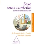François-Xavier Poudat et Marthylle Lagadec - Sexe sans contrôle - Surmonter l'addiction.