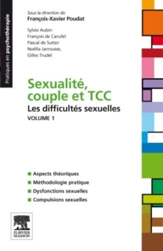François-Xavier Poudat - Sexualité, couple et TCC - Volume 1 : Les difficultés sexuelles.