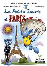 François Xavier Poulain et Olivier Bailly - La Petite Souris des dents de lait Tome 5 : La Petite Souris à Paris.