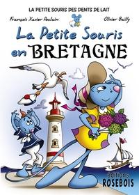 François Xavier Poulain et Olivier Bailly - La Petite Souris des dents de lait Tome 6 : La Petite Souris en Bretagne.