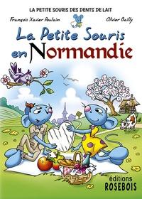 François Xavier Poulain et Olivier Bailly - La Petite Souris des dents de lait Tome 7 : La Petite Souris en Normandie.