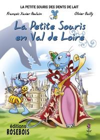 François Xavier Poulain et Olivier Bailly - La Petite Souris des dents de lait Tome 8 : La petite souris en Val-de-Loire.