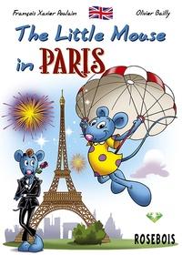 François Xavier Poulain et Olivier Bailly - The Little Mouse Book 5 : The Little Mouse in Paris.