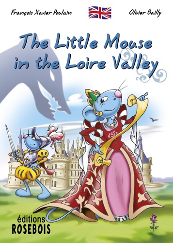 François Xavier Poulain et Olivier Bailly - The Little Mouse Book 8 : The Little Mouse in the Loire Valley.