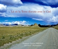 Francois-Xavier Prévot - Là où la Terre discute avec le Ciel.