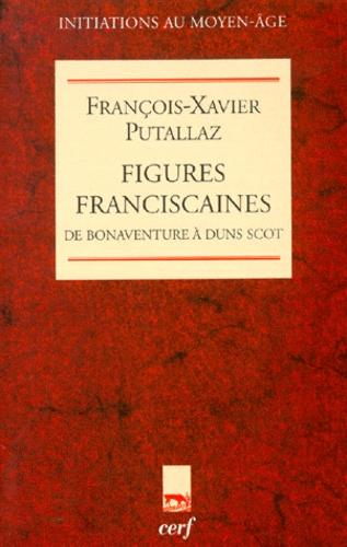 François-Xavier Putallaz - FIGURES FRANCISCAINES. - De Bonaventure à Duns Scot.
