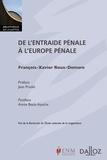 François-Xavier Roux-Demare - De l'entraide pénale à l'Europe pénale.