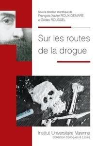 François-Xavier Roux-Demare et Gildas Roussel - Sur les routes de la drogue.