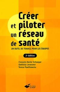 François-Xavier Schweyer et Gwénola Levasseur - Créer et piloter un réseau de santé - Un outil de travail pour les équipes.