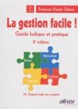 François-Xavier Simon - La gestion facile ! - Guide ludique et pratique.