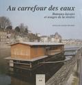 François-Xavier Trivière et Bertrand Bouflet - Au carrefour des eaux - Bateaux-lavoirs et usages de la rivière.
