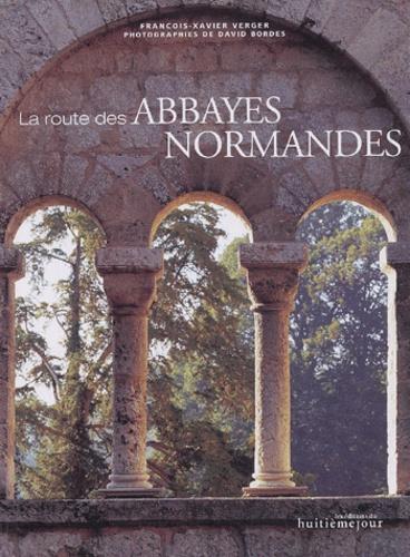 François-Xavier Verger et David Bordes - La route des abbayes normandes.