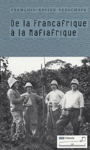 François-Xavier Verschave - De la Françafrique à la Mafiafrique.