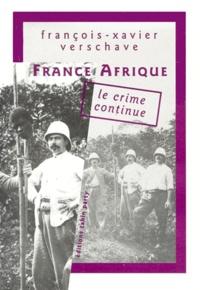François-Xavier Verschave - France-Afrique, le crime continue.