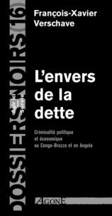 François-Xavier Verschave - L'Envers de la dette - Criminalité politique et économique au Congo-Brazza et en Angola.