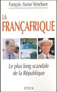 François-Xavier Verschave - La Françafrique - Le plus long scandale de la République.