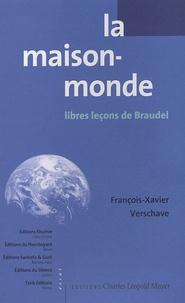 François-Xavier Verschave - La maison-monde - Libres leçons de Braudel.