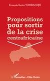 François-Xavier Yombandje - Propositions pour sortir de la crise centrafricaine.