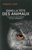 François-Y Doré - Dans la tête des animaux - Ce que l'on sait vraiment sur leur intelligence.