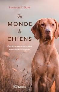 François Y. Doré - Un monde de chiens - Cognition, communication et personnalité canines.