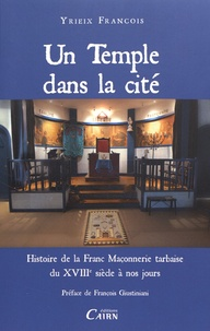 François Yrieix - Un temple dans la cité - Histoire de la franc-maçonnerie tarbaise du XVIIIe siècle à nos jours.