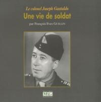 François-Yves Guillin - Une vie de soldat - Le colonel Joseph Gastaldo.