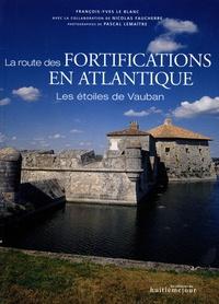 François-Yves Le Blanc - La route des fortifications en Atlantique - Les étoiles de Vauban.