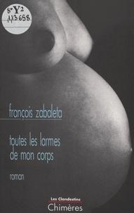 François Zabaleta - Toutes les larmes de mon corps.