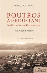 François Zabbal - Boutros al-Boustani - Intellectuel et notable protestant - XIXe siècle, Beyrouth.