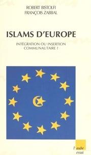François Zabbal et Robert Bistolfi - Islams d'Europe - Intégration ou insertion communautaire?.