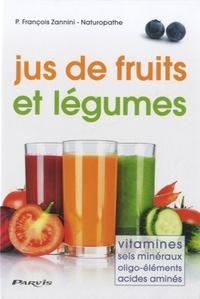 François Zannini - Jus de fruits et légumes - Vitamines, sels minéraux, oligo-éléments, acides aminés.