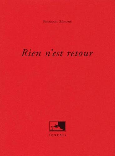 François Zénone - Rien n'est retour. suivi de Haute bassesse de l'amour.