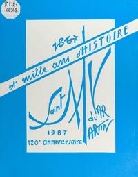 François Zucca et Michel Bottin - Saint-Martin-du-Var 1867-1987 : 120e anniversaire et mille ans d'histoire.