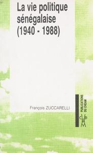 François Zuccarelli - La Vie politique sénégalaise (2) : 1940-1988.